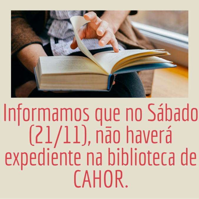 dia 21-11, sábado, não haverá expediente na biblioteca CAHOR.