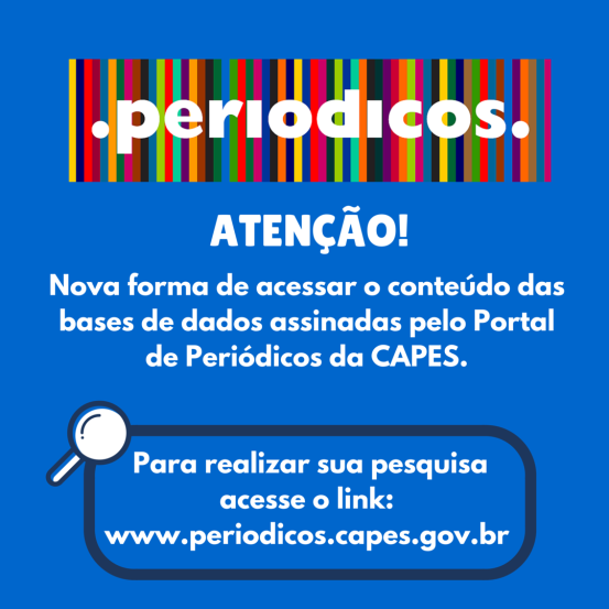 Atenção!Nova forma de acessar o conteúdo das bases de dados. Acesse www.periodicos.capes.gov.br.png