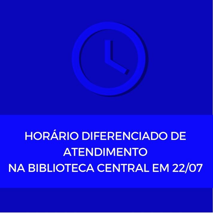 Horário diferenciado de atendimento na Bibiloteca Central em 22%2F07