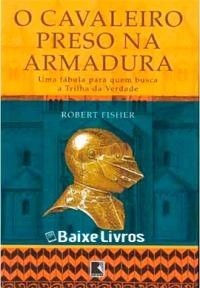 baixar-livro-o-cavaleiro-preso-na-armadura-robert-fisher-pdf-epub-mobi-270x388.jpg