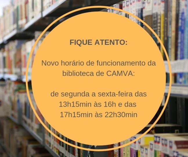 FIQUE ATENTO: Novo horário de funcionamento da biblioteca de CAMVA: de segunda a sexta-feira das 13h15min às 16h e das  17h15min às 22h30min